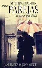 Sentido Comun para Parejas : El Amor Que Dura by Jane Bridge and John Klinck...