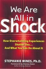 We Are All in Shock: How Overwhelming Experiences Shatter You and What You Can D