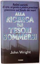 ALLA RICERCA DEI TESORI SOMMERSI John Wright PIEMME 1997 Prima Edizione
