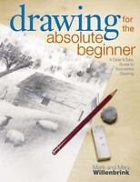 Drawing for the Absolute Beginner: A Clear & Easy Guide to Successful Drawing (P
