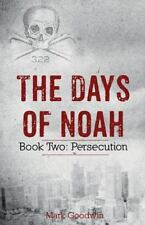 The Days of Noah: The Days of Noah : Book Two: Persecution by Mark Goodwin (2015