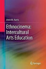Ethnocinema: Intercultural Arts Education by Anne M. Harris (2014, Paperback)