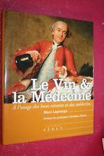LE VIN ET LA MEDECINE par MARC LAGRANGE éd FERET 2004 ILLUSTRATIONS BEL OUVRAGE