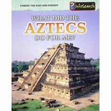 What Did the Aztecs Do For Me? (Linking the Past and Present), Raum, Elizabeth,