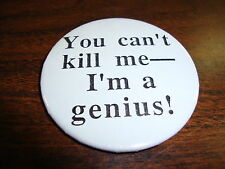 """Button---You Can't Kill Me---I'm A Genius---2 1/4"""""""