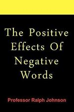 The Positive Effects of Negative Words by Ralph Johnson (2010, Paperback)