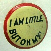 1940s Pinback Pin Button I Am Little But Oh My!Enamel Litho