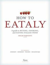 How to Eataly: A Guide to Buying, Cooking, and Eating Italian Food, Very Good Bo