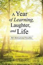 Year of Learning, Laughter, and Life : 365 Motivational Parables: By Rajah, J...