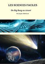 Les sciences faciles Du Big Bang au vivant (Physique, génétique, cosmos, etc..)