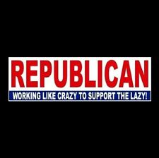 "Funny ""REPUBLICAN - WORKING LIKE CRAZY TO SUPPORT THE LAZY"" decal BUMPER STICKER"