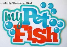 My Pet Fish boy girl paper piecing Title for Premade Scrapbook Pages byRhonda