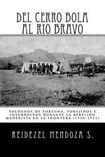 Del Cerro Bola Al Rio Bravo : Soldados de Fortuna, Forajidos e Insurrectos...