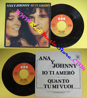 LP 45 7''ANA Y JOHNNY Io ti amero' Quanto tu mi vuoi 1978 italy CBS no*cd mc vhs