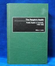 The Peoples Health: Public Health in Australia, 1788-1950 by M. Lewis
