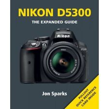 Expanded Guides: Nikon D5300 : The Expanded Guide by Jon Sparks Paperback