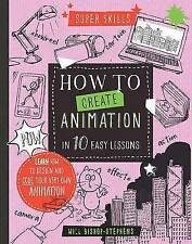 Super Skills: How to Create animation in 10 easy lessons,Bishop-Stephens, Will,N
