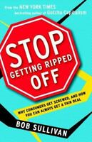 Stop Getting Ripped Off : Why Consumers Get Screwed, and How You Can Always Get…