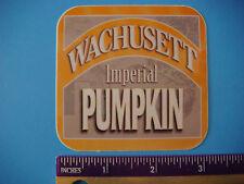 Beer STICKER: WACHUSETT Brewing Imperial Pumpkin Ale; Westminster, MASSACHUSETTS