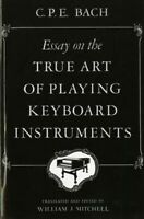 Essay on the True Art of Playing Keyboard Instruments, Paperback by Bach, C. ...