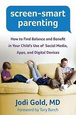 Screen-Smart Parenting : How to Find Balance and Benefit in Your Child's Use...