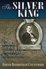 The Silver King: The Remarkable Life of the Count of Regla in Colonial Mexico (D