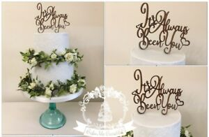 IT'S ALWAYS BEEN YOU-WOODEN CAKE TOPPER - MANY COLOURS WEDDING ENGAGEMENT ETC