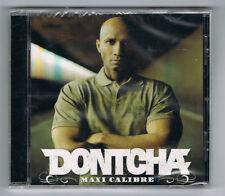 DONTCHA - MAXI CALIBRE - 8 TITRES - 2007 - RAP FRANÇAIS - CD NEUF NEW NEU