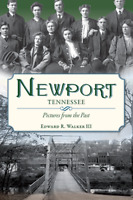Newport, Tennessee: Pictures from the Past [Vintage Images] [TN]