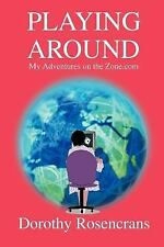 Playing Around : My Adventures on the Zone. com by Dorothy Rosencrans (2003,...