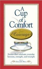 A Cup of Comfort Courage: Stories That Celebrate Everyday Heroism, Strength, and