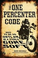 New The One Percenter Code: How To Be An Outlaw In A World Gone Soft