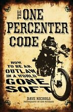 New The One Percenter Code How To Be An Outlaw In A World Gone Soft