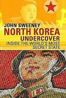 Norte Korea Undercover: Dentro De Del Mundo Más Secreto Estado Por Sweeney, John