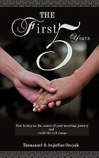 The First 5 Years : How to Stay on the Course of Your Marriage Journey and...
