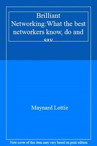 Brilliant Networking:What the best networkers know, do and say-Maynard Lottie