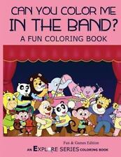 Explore: Can You Color Me in the Band? : A Fun Coloring Book by Kathleen...