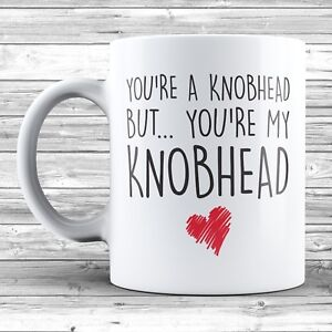 You're A Knobhead But You're My Knobhead Mug Novelty Funny Gift Valentines