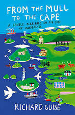 From the Mull to the Cape: A Gentle Bike Ride on the Edge of Wilderness by...
