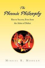 The Phoenix Philosophy : Rise to Success, Even from the Ashes of Defeat by...