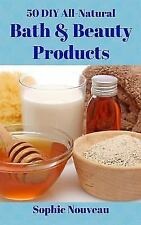 50 DIY All-Natural Bath and Beauty Products by Sophie Nouveau (2014, Paperback)
