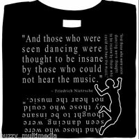 Seen Dancing - Insane By Those Who Could Not Hear Music -  Nietzsche Shirt quote