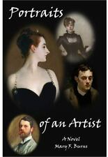 Portraits of an Artist : A Novel about John Singer Sargent by Mary F. Burns...