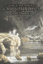 Cross Purposes and Shadows by MacDonald, George