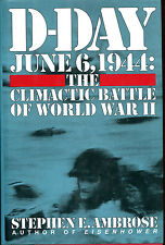 D-Day-June 6, 1944: The Climactic Battle of WWII by Stephen E. Ambrose-1st Ed.