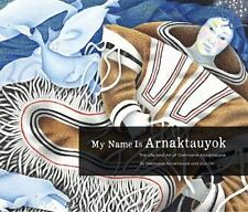 My Name Is Arnaktauyok: The Life and Art of Germaine Arnaktauyok Arnaktauyok, Ge