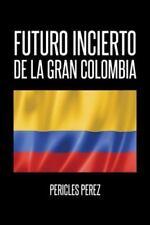 Futuro Incierto de la Gran Colombia by Pericles Pérez (2014, Hardcover)