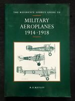 The Reference Source Guide to Military Aeroplanes 1914-1918 - B.E. Ketley
