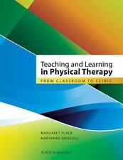 Teaching and Learning in Physical Therapy: From Classroom to Clinic by Margaret