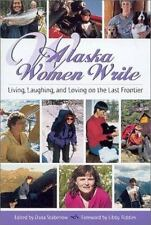 Alaska Women Write: Living, Laughing, and Loving on the Last Frontier (Paperback